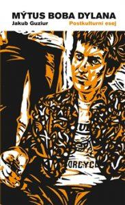 Jakub Guziur: Mýtus Boba Dylana